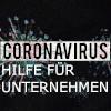 Schwarzer Hintergrund mit einer Abbildung eines Virus und der Aufschrift: Coronavirus -Hilfe für Unternehmen.